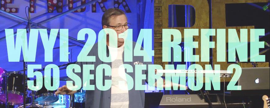 50 Sec Sermon 2 WYI 2014