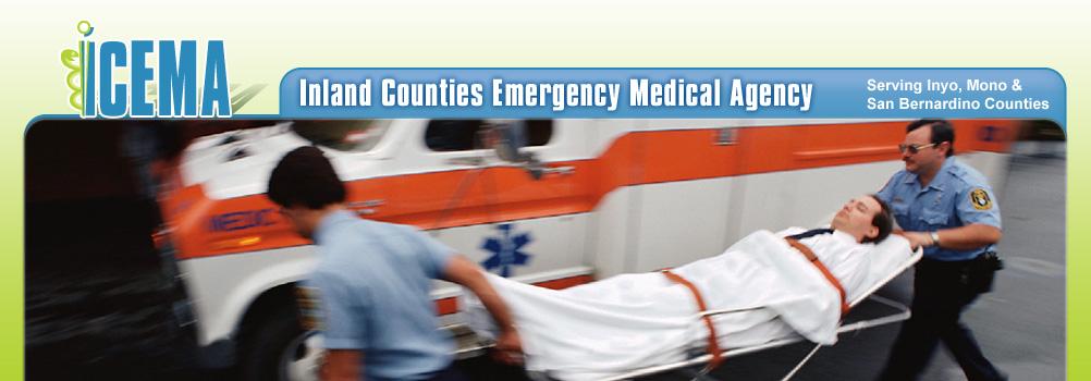 ICEMA  Inland Counties Emergency Medical Agency Serving Inyo Mono  San Bernardino Counties