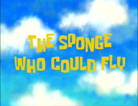 SpongeBuddy Mania SpongeBob Episode The Sponge Who Could Fly