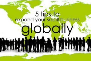 5 Tips to Expand Your Small Business Globally