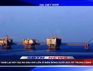 Việt Nam Lại Huỷ Dự Án Dầu Khí Lớn ở Biển Đông Dưới Sức Ép Trung Cộng