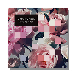 Every Open Eye chvrches