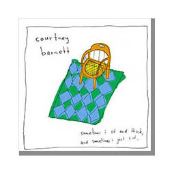 Sometimes I sit and think and sometimes I just sit COURTNEY BARNETT