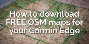 How to download free OSM maps for Garmin GPS devices – for almost ANY country