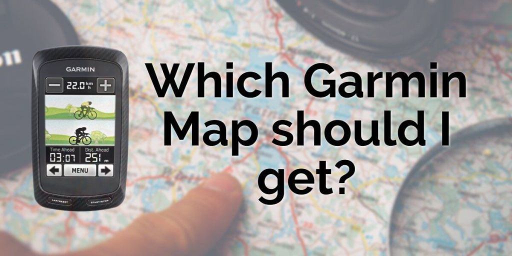 Which Garmin Map Should I Get?
