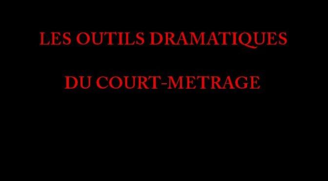 LES OUTILS DRAMATIQUES DU COURT-METRAGE