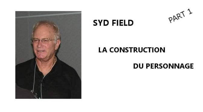 SYD FIELD : CONSTRUCTION DU PERSONNAGE – PART 1