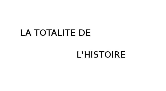 LA TOTALITE DE L'HISTOIRE