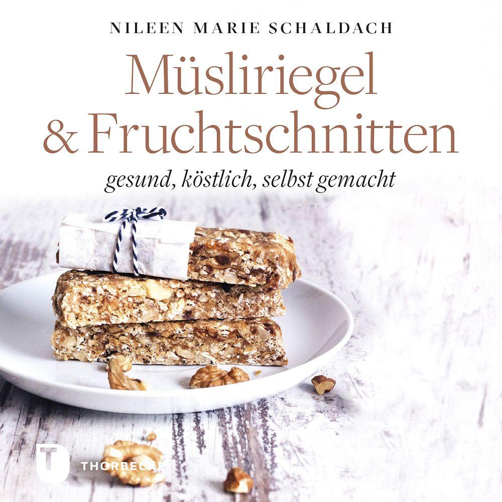 Müsliriegel & Fruchtschnitten Nileen Marie Schaldach Schätze aus meiner Küche