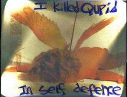 I killed Qupid in self defense