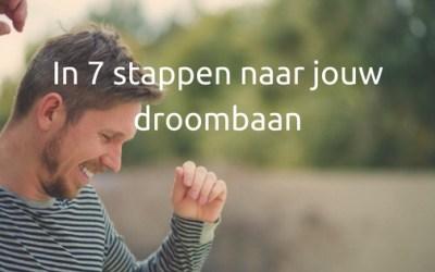 In 7 stappen naar jouw droombaan