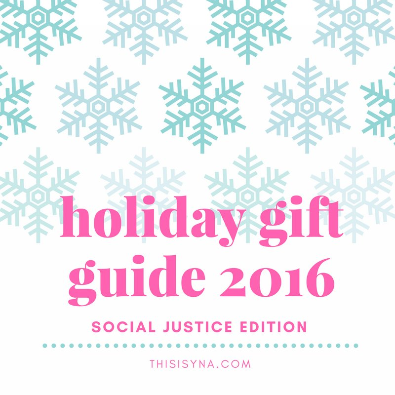 Holiday Gift Guide 2016 | Social Justice Edition - THISISYNA.com 1