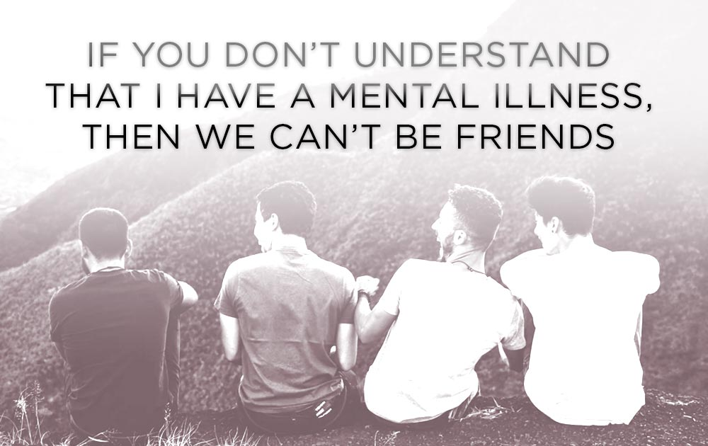 If You Don't Understand That I Have A Mental Illness,  Then We Can't Be Friends 106