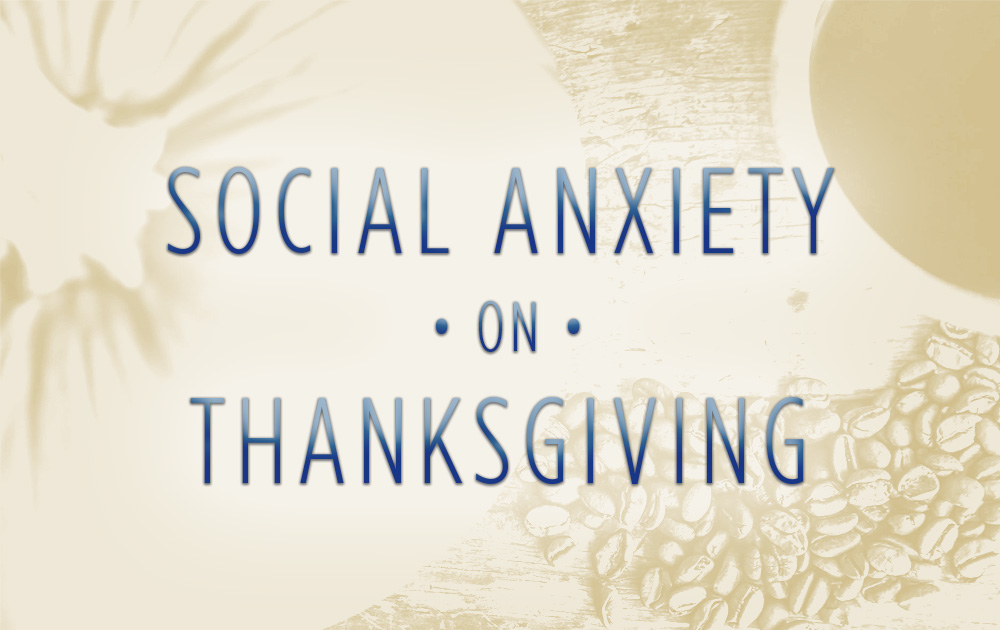 Social anxiety on thanksgiving 107
