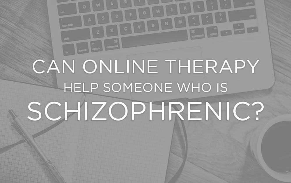 Can Online Therapy Help Someone Who is Schizophrenic? 96
