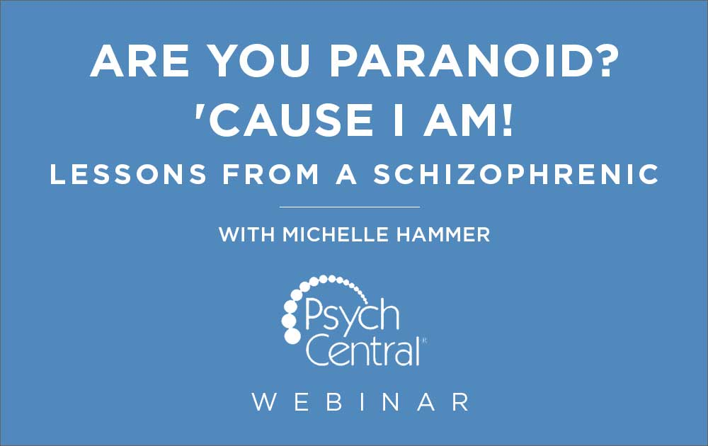 Are You Paranoid? 'Cause I Am! Lessons From a Schizophrenic - Webinar with Michelle Hammer 70