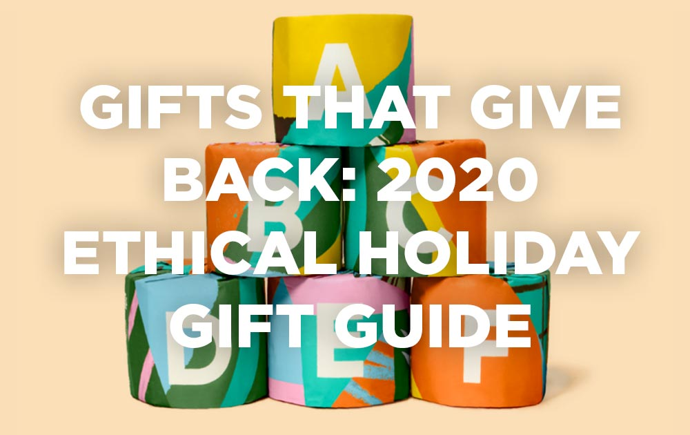 GIFTS THAT GIVE BACK: 2020 ETHICAL HOLIDAY GIFT GUIDE