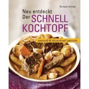 Neu entdeckt: Der Schnellkochtopf: wertvoll und blitzschnell gekocht von Richard Ehrlich