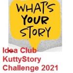 Idea Club KuttyStory Challenge 2021