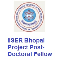Indian Institute of Science Education and Research (IISER) Bhopal Project Post-Doctoral Fellow