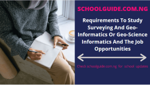 Requirements To Study Surveying And Geo-Informatics Or Geo-Science Informatics And The Job Opportunities