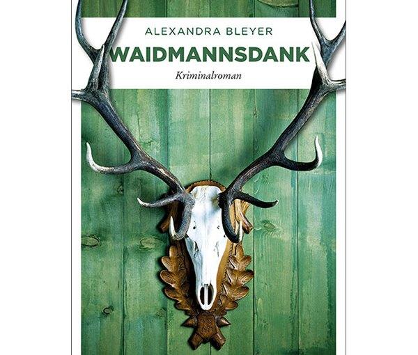 Verfilmung im TV: Kriminalroman »Waidmannsdank« von Alexandra Bleyer am 31. Mai im ZDF