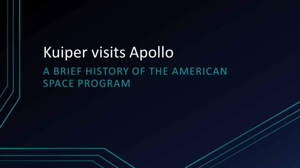 """Title slide from presentation reads, """"Kuiper visits Apollo, a brief history of the American space program."""""""