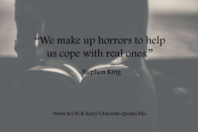 """We make up horrors to help us cope with real ones."" - Stephen King"