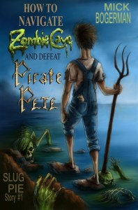 Book cover for How to Navigate Zombie Cave and Defeat Pirate Pete by Mick Bogerman