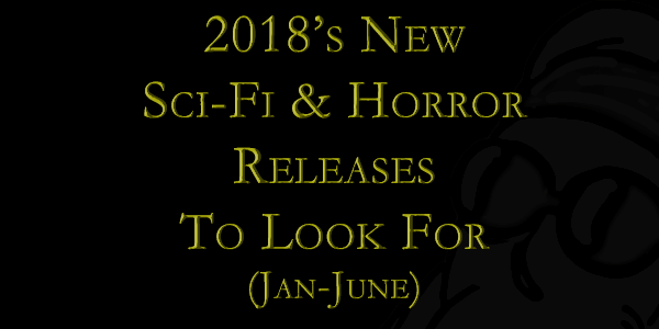 2018 New Sci-Fi & Horror Releases