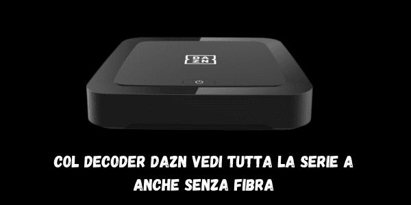 Col decoder DAZN vedi tutta la Serie A anche senza fibra