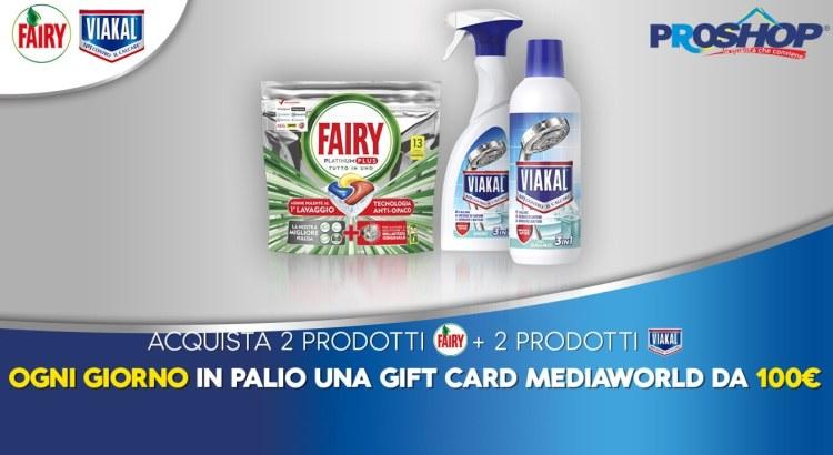 Concorso Viakal e Fairy ti premiano da Proshop vinci Gift Card Mediaworld