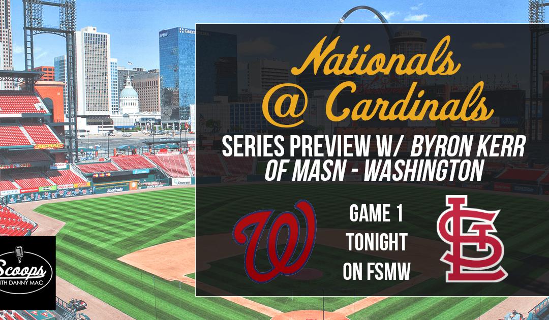 Nationals at Cardinals- Series Preview w/ Guest Byron Kerr of MASN Washington