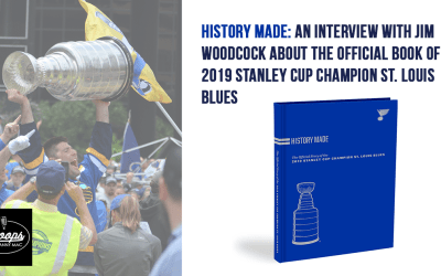 HISTORY MADE: An Interview with Jim Woodcock about the Official Story of the 2019 Stanley Cup Champion St. Louis Blues