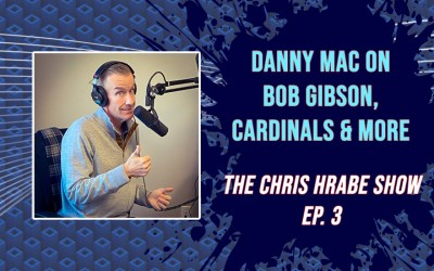 "Danny Mac on Bob Gibson, Cardinals and ""Thursday List"": The Chris Hrabe Show – Ep. 3"