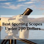 Best Spotting Scopes Under 200