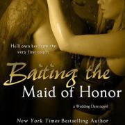 A Nix Review : Baiting the Maid of Honor by Tessa Bailey (5 Stars)