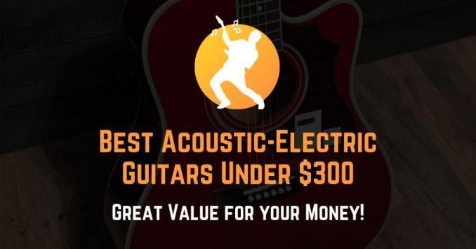 best acoustic-electric guitar under $300