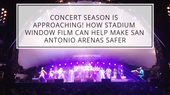 Concert Season is Approaching! How Stadium Window Film Can Help Make San Antonio Arenas Safer