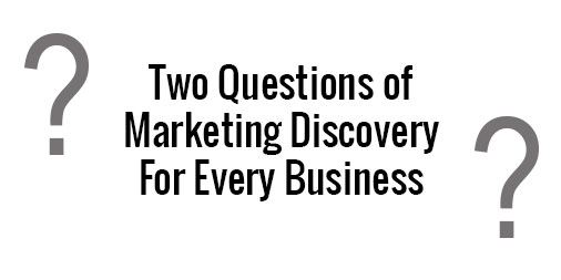 Two Questions Of Marketing Discovery For Every Business