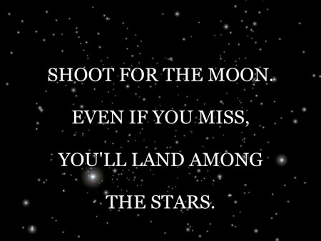 shoot for the moon even if you miss you'll land among the stars inspring quotes inspiratie spreuken