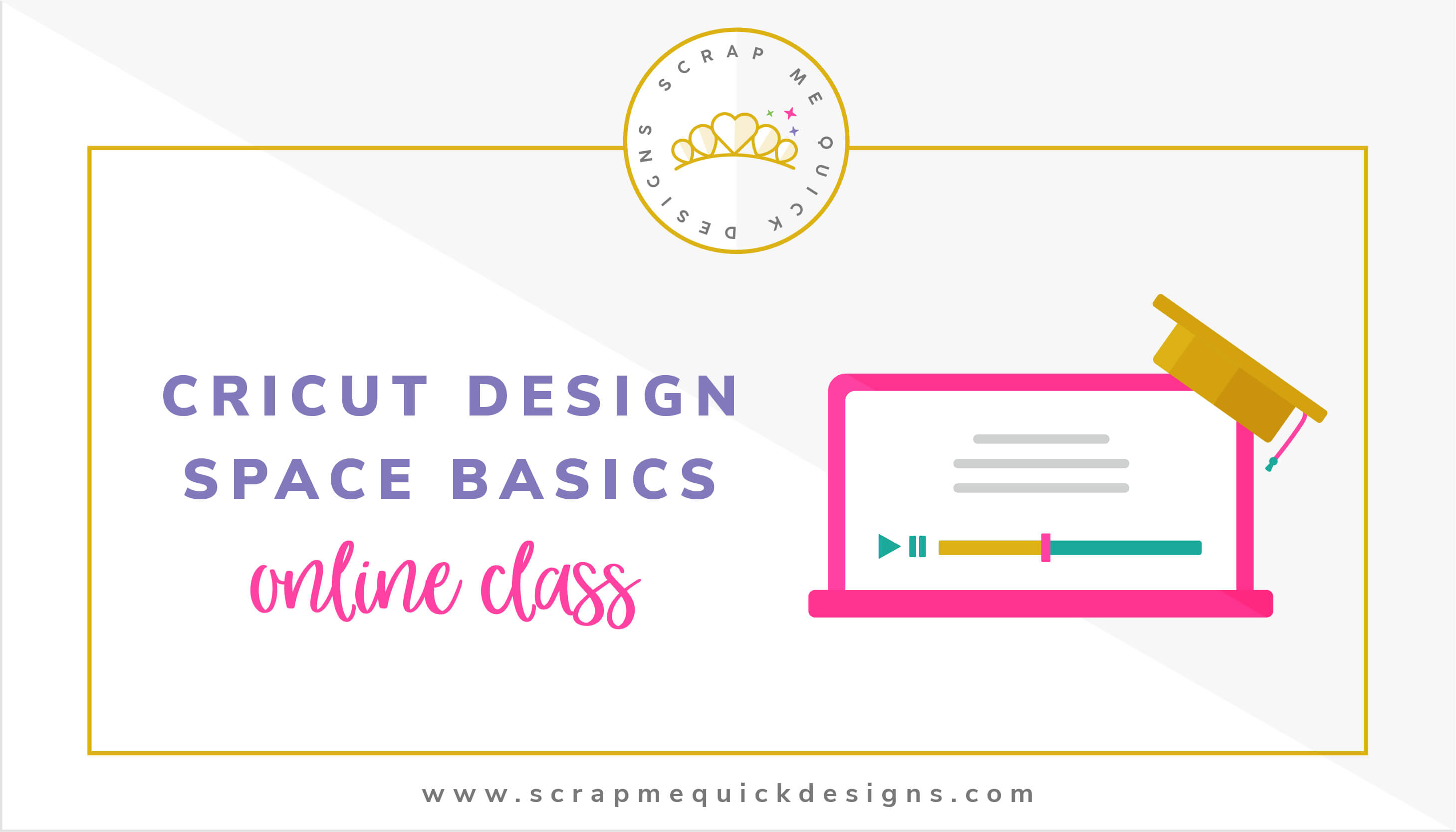 Cricut Design Space 3 Online Class - Scrap Me Quick Designs
