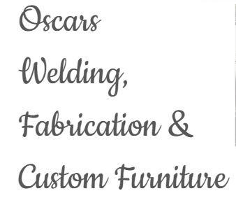 Oscars Welding, Fabrication & Custom Furniture. United