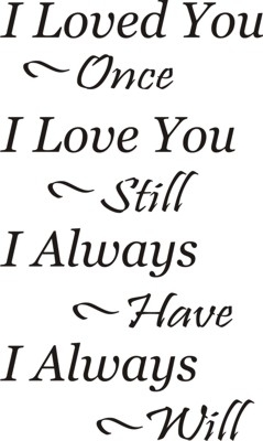I Loved You Once, I Love You Still... 9 x 15