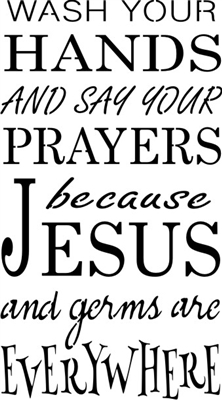 Wash your hands and say your prayers because Jesus and