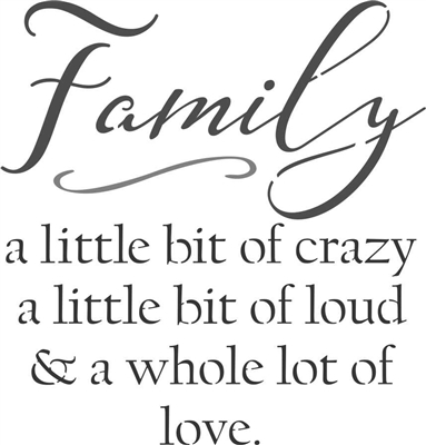 Family a little bit of crazy... whole lot of love. Stencil