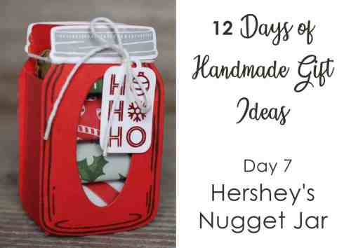 12 Days of Handmade Gift Ideas - Day 7 Hershey's Nugget Jar treat holder, would be great for your Christmas table or as a stocking stuffer. Includes tutorial.