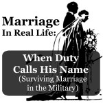 Marriage IRL Guest Post: When Duty Calls His Name (Surviving Marriage In the Military)
