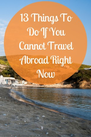 13 Things To Do If You Cannot Travel Abroad Right Now-2