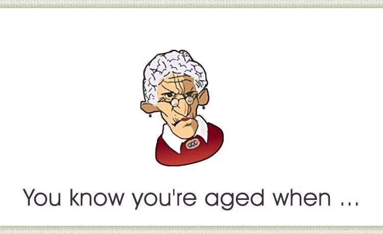 You know you're aged when these symptoms happen to you!